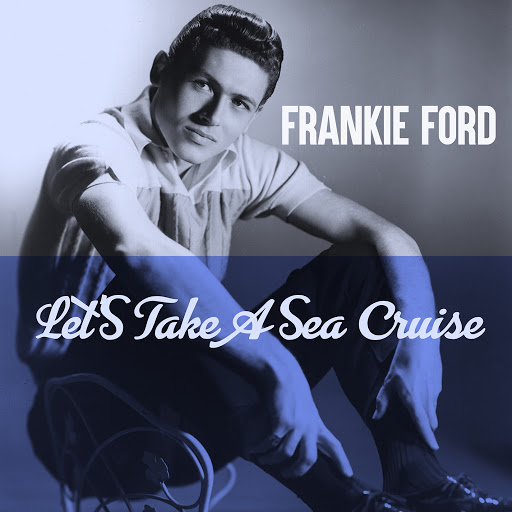 Frankie Ford альбом Let's Take A Sea Cruise (Special Edition)