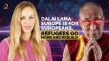 Dalai Lama Europe Is For Europeans, Refugees Go Home and Rebuild