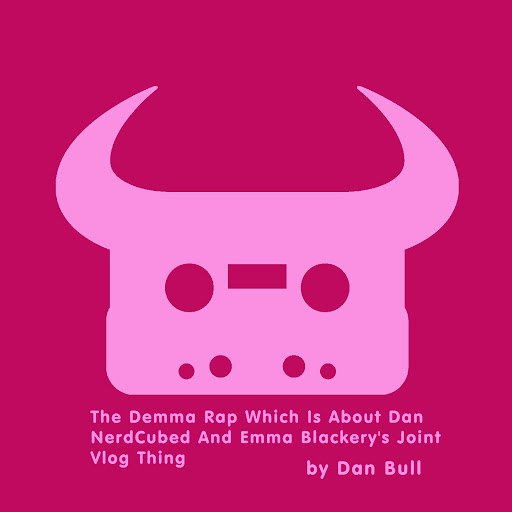 Dan Bull альбом The Demma Rap Which Is About Dan NerdCubed and Emma Blackery's Joint Vlog Thing