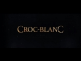 Белый Клык CROC-BLANC - трейлер (французский) №2 в Full HD