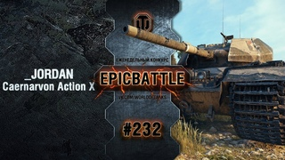 EpicBattle #232: _JORDAN / Caernarvon Action X World of Tanks