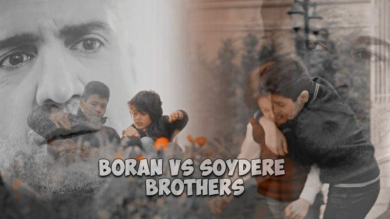 Boran vs Soydere brothers ❖ Tek Başımıza