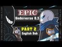EPIC Underverse Dub | UNDERVERSE 0.3 Part 2 [By Jakei]