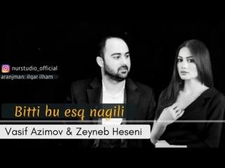 Vasif_Azimov___Zeyneb_Heseni__-_Bitti_Bu_esq_Nagili__2018_YENI