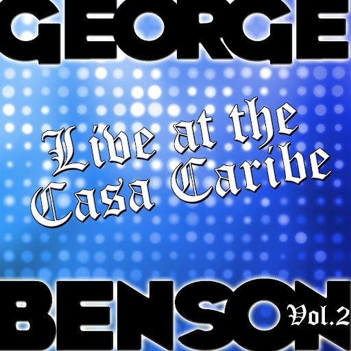 George Benson альбом Live At The Casa Caribe Vol. 2