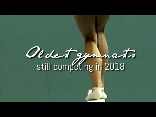 Oldest Gymnasts Still Competing in 2018 (Updated)