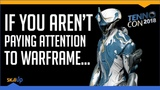 ...Then You Aren't Paying Attention To Gaming (Warframe TennoCon18 In Review)