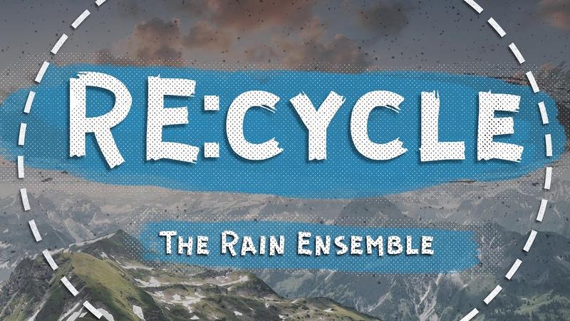 The Rain Ensemble - RE:cycle