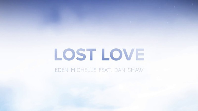 Eden Michelle feat. Dan Shaw - Lost Love (Lyric Video)