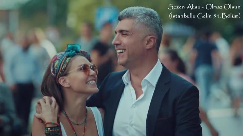 Sezen Aksu - Olmaz Olsun (İstanbullu Gelin 54.Bölüm)