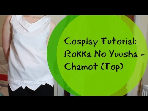 COSPLAY TUTORIAL Rokka no Yuusha Chamot | Top