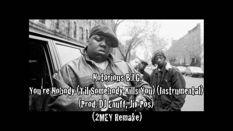 Notorious B.I.G. - Youre Nobody (Til Somebody Kills You) (Instrumental) (Prod. DJ Enuff, Jiv Pos) (2MEY Remake)