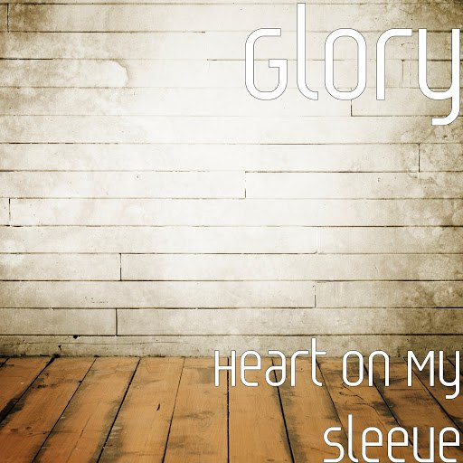 Glory альбом Heart on My Sleeve