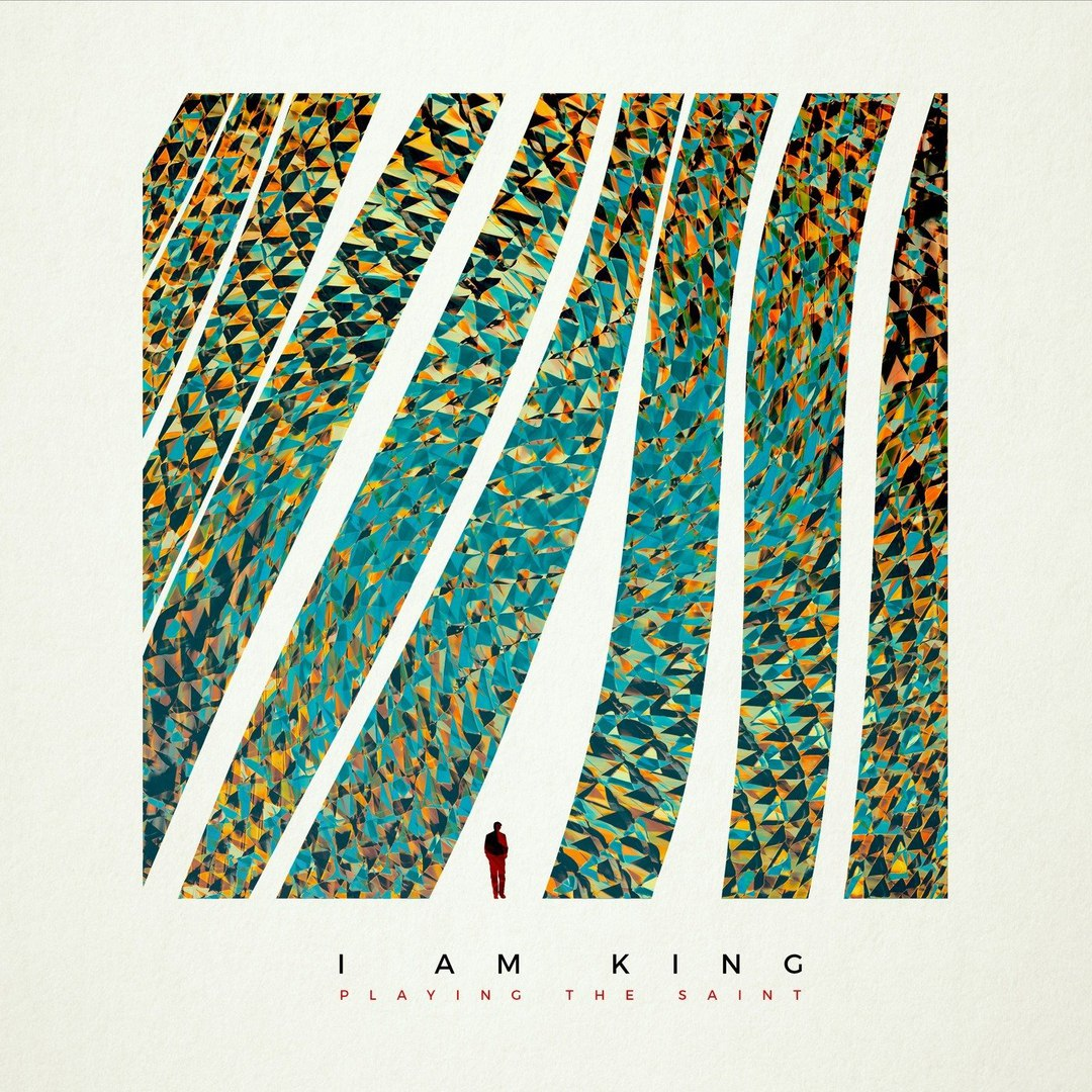 I Am King - Playing the Saint [EP] (2018)