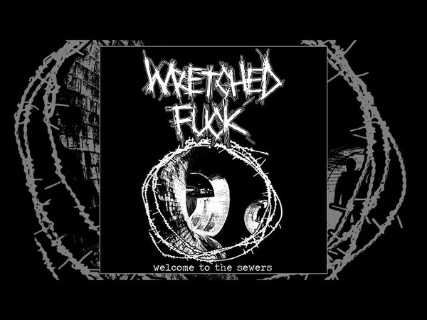 Wretched Fuck - Welcome to the Sewers CS FULL ALBUM (2018 - Death Metal / D-Beat / Grindcore)