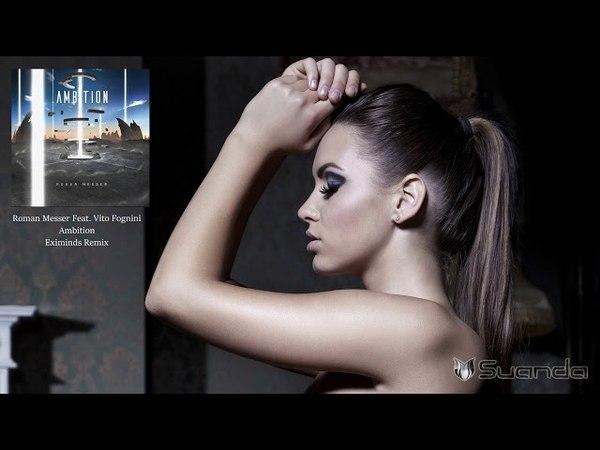 Roman Messer feat. Vito Fognini - Ambition (Eximinds Remix) [Suanda Music]