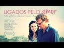 Ligados Pelo Amor Filme Completo DUBLADO HD 2016