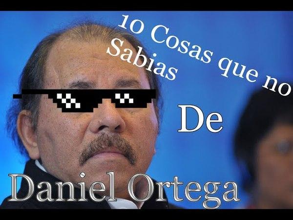 10 Cosas Que No Sabias De Daniel Ortega