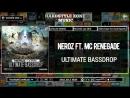 Neroz Ft MC Renegade Ultimate Bassdrop Original