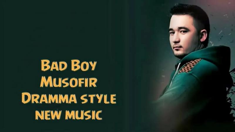 Bad boy Musofir new uzbek muic