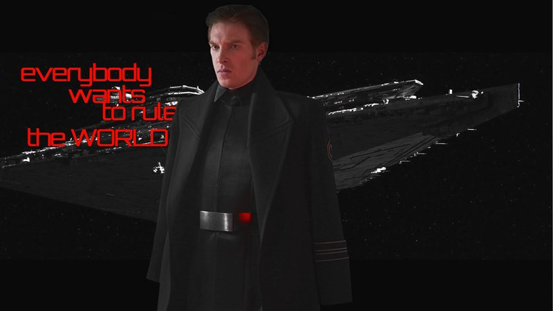 General Hux: Everybody wants to rule the world [Star Wars]