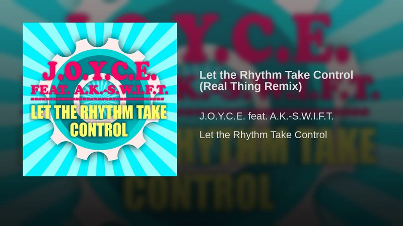 J.O.Y.C.E. Feat. A.K.-S.W.I.F.T - Let The Rhythm Take Control (Real Thing Remix) - (Eurodance) WEB