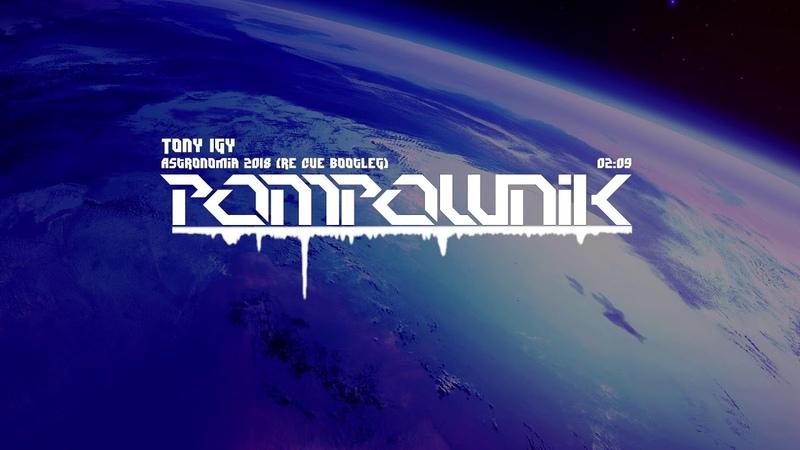 Tony Igy - Astronomia 2018 (Re Cue Bootleg)
