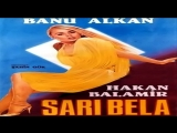 Sarı Bela  -Şahin Gök1985  Banu Alkan Hakan Balamir Reha Yurdakul