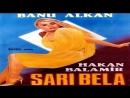 Sarı Bela Şahin Gök1985 Banu Alkan Hakan Balamir Reha Yurdakul