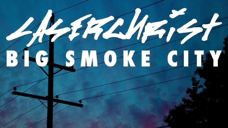 Laserchrist - Big Smoke City Official Music Video