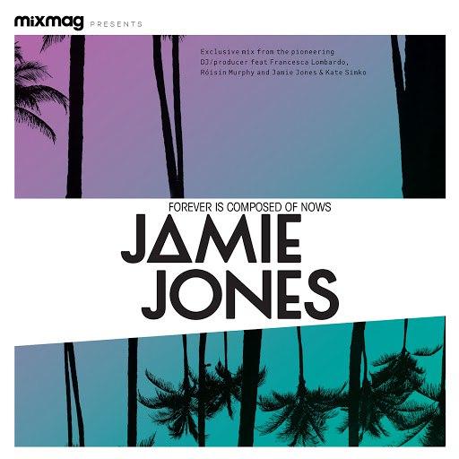 Jamie Jones альбом Mixmag Presents Jamie Jones: Forever Is Composed of Nows