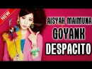 MUSIK SANTAI DJ AISYAH,MAIMUNA GOYANG ™DESPACITO™ TERBARU PALING ENAK