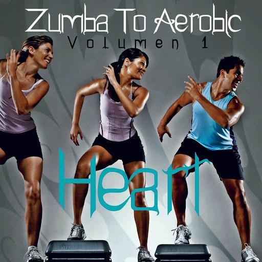 Heart альбом Zumba to Aerobic (Volumen 1)
