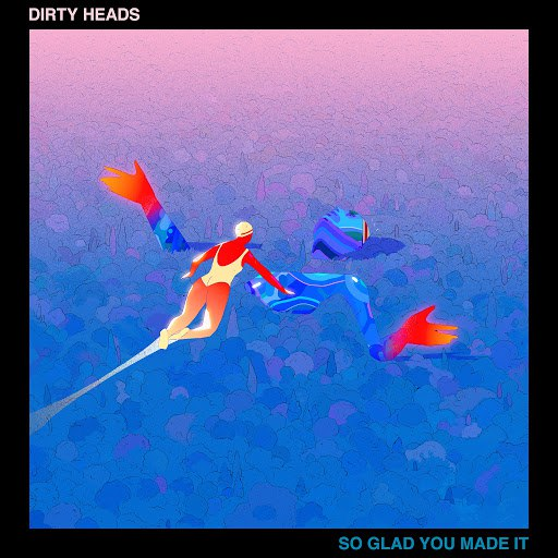 Dirty Heads альбом So Glad You Made It