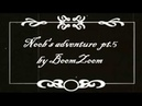 Noob's Adventure pt 5