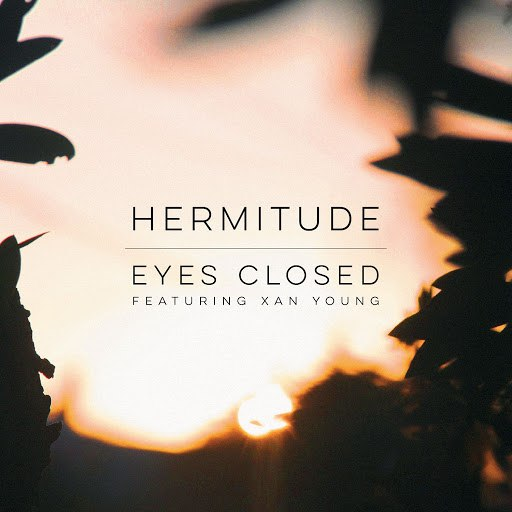 Hermitude альбом Eyes Closed (feat. Xan Young)