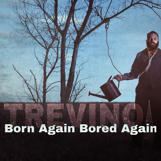 Trevino альбом Born Again, Bored Again