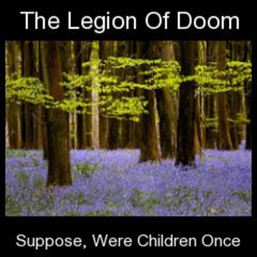 The Legion of Doom альбом Suppose, were children once