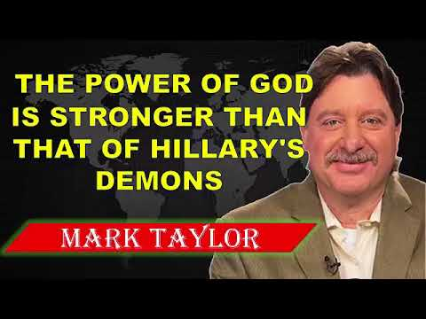 MARK TAYLOR PROPHECY APRIL 19,2018 ✓ THE POWER OF GOD IS STRONGER THAN THAT OF HILLARY'S DEMONS
