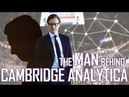 The Man Behind Cambridge Analytica