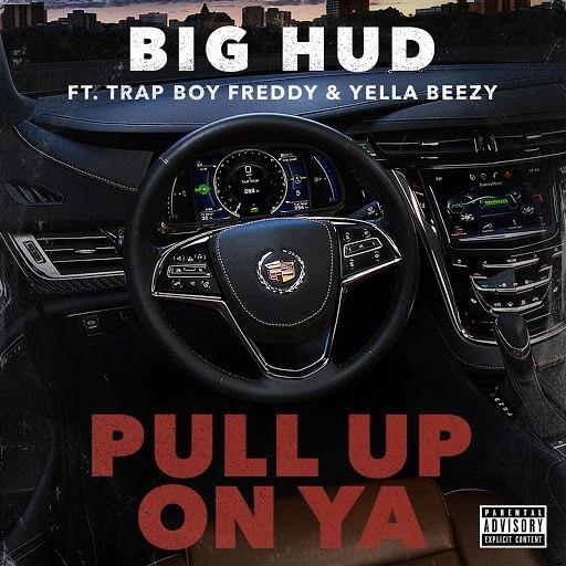 Big Hud альбом Pull up on Ya (feat. Trap Boy Freddy & Yella Beezy)