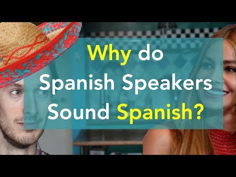 Why Do Spanish Speakers Sound Spanish? | Improve Your Accent