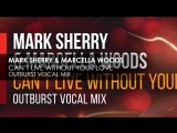 Mark Sherry Marcella Woods - Cant Live Without Your Love (Outburst Vocal Mix)