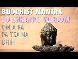 Buddhist Mantra to Enhance Wisdom OM A RA PA TSA NA DHIH Relaxing Meditation Music