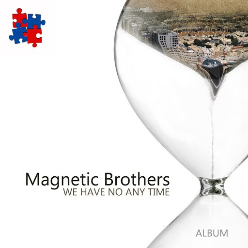 Magnetic Brothers альбом We Have No Any Time