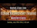 Keshet Eilon Live: Itzhak Rashkovsky (Violin) Masterclass, July 29th, 2018 5:30pm