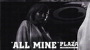 PLAZA - All Mine Official Audio