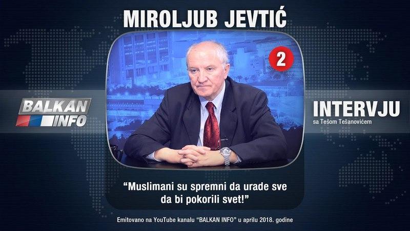 ИНТЕРВЈУ: Мирољуб Јевтић - Муслимани су спремни да ураде све да би покорили свет! (30.04.2018)