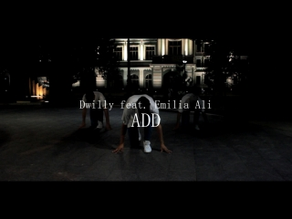 Dwilly feat. Emilia Ali - ADD choreography by Dima Alenchikov