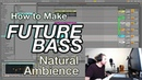 How to Make Future Bass: Natural Ambience